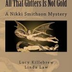 All That Glitters Is Not Gold by Lucy Killebrew and Linda Law