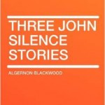 Review of Three John Silence Stories by Algernon Blackwood