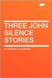 Three John Silence Stories by Algernon Blackwood